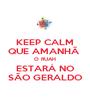 KEEP CALM QUE AMANHÃ  O RUAH ESTARÁ NO SÃO GERALDO - Personalised Poster A1 size