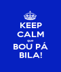 KEEP CALM que BOU PÁ BILA! - Personalised Poster A1 size