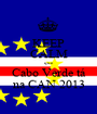 KEEP CALM que Cabo Verde tá na CAN 2013 - Personalised Poster A1 size