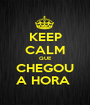 KEEP CALM QUE CHEGOU A HORA  - Personalised Poster A1 size