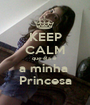 KEEP CALM que ela e  a minha  Princesa - Personalised Poster A1 size