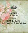 KEEP CALM QUE EM MAIO  A CASA É NOSSA - Personalised Poster A1 size