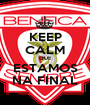 KEEP CALM QUE ESTAMOS NA FINAL - Personalised Poster A1 size