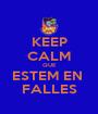 KEEP CALM QUE ESTEM EN  FALLES - Personalised Poster A1 size