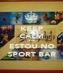 KEEP CALM QUE  ESTOU NO SPORT BAR - Personalised Poster A1 size