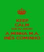 KEEP CALM QUE EU ADORO A MINHA M.A. INÊS COMINHO - Personalised Poster A1 size