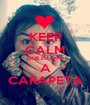 KEEP CALM QUE EU AMO A CARAPETA - Personalised Poster A1 size