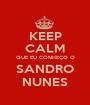 KEEP CALM QUE EU CONHEÇO O SANDRO NUNES - Personalised Poster A1 size