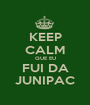 KEEP CALM QUE EU FUI DA JUNIPAC - Personalised Poster A1 size