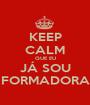 KEEP CALM QUE EU JÁ SOU FORMADORA - Personalised Poster A1 size