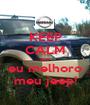KEEP CALM que eu melhoro meu jeep! - Personalised Poster A1 size