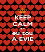KEEP CALM que eu sou A EVIE - Personalised Poster A1 size