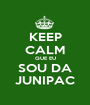 KEEP CALM QUE EU SOU DA JUNIPAC - Personalised Poster A1 size