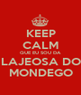 KEEP CALM QUE EU SOU DA LAJEOSA DO MONDEGO - Personalised Poster A1 size