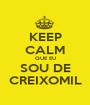 KEEP CALM QUE EU SOU DE CREIXOMIL - Personalised Poster A1 size
