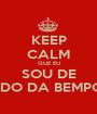 KEEP CALM QUE EU SOU DE PEREDO DA BEMPOSTA - Personalised Poster A1 size