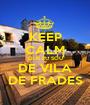 KEEP CALM QUE EU SOU DE VILA DE FRADES - Personalised Poster A1 size