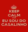 KEEP CALM QUE EU SOU DO CASALINHO - Personalised Poster A1 size