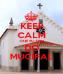 KEEP CALM QUE EU SOU DO MUCIFAL - Personalised Poster A1 size