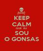 KEEP CALM QUE  EU  SOU O GONSAS - Personalised Poster A1 size