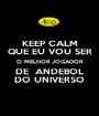 KEEP CALM QUE EU VOU SER O MELHOR JOGADOR DE  ANDEBOL DO UNIVERSO - Personalised Poster A1 size