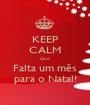 KEEP CALM Que Falta um mês para o Natal! - Personalised Poster A1 size