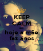 KEEP CALM que hoje a mãe faz anos - Personalised Poster A1 size