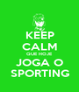 KEEP CALM QUE HOJE JOGA O SPORTING - Personalised Poster A1 size