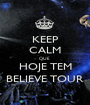 KEEP CALM QUE  HOJE TEM BELIEVE TOUR - Personalised Poster A1 size