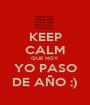 KEEP CALM QUE HOY YO PASO DE AÑO ;) - Personalised Poster A1 size