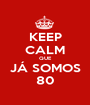 KEEP CALM QUE JÁ SOMOS 80 - Personalised Poster A1 size