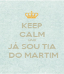 KEEP CALM QUE JÁ SOU TIA  DO MARTIM - Personalised Poster A1 size