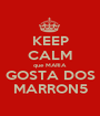 KEEP CALM que MARIA  GOSTA DOS MARRON5 - Personalised Poster A1 size