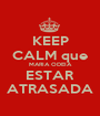 KEEP CALM que MARIA ODEIA ESTAR ATRASADA - Personalised Poster A1 size