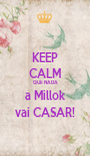 KEEP CALM QUE NADA a Millok vai CASAR! - Personalised Poster A1 size