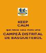 KEEP CALM que nesta casa mora uma CAMPEÃ DISTRITAL  DE BASQUETEBOL - Personalised Poster A1 size