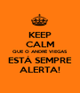 KEEP CALM QUE O ANDRÉ VIEGAS ESTÁ SEMPRE ALERTA! - Personalised Poster A1 size