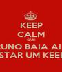 KEEP CALM QUE O BRUNO BAIA AINDA VAI POSTAR UM KEEP CALM - Personalised Poster A1 size