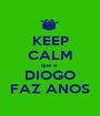 KEEP CALM que o  DIOGO FAZ ANOS - Personalised Poster A1 size