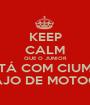 KEEP CALM QUE O JUNIOR ESTÁ COM CIUMES DO GAJO DE MOTOCROSS - Personalised Poster A1 size
