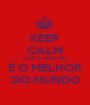 KEEP CALM QUE O MEU PAI É O MELHOR DO MUNDO - Personalised Poster A1 size