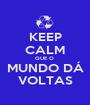 KEEP CALM QUE O  MUNDO DÁ VOLTAS - Personalised Poster A1 size