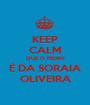 KEEP CALM QUE O PEDRO É DA SORAIA OLIVEIRA - Personalised Poster A1 size