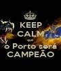 KEEP CALM que o Porto será CAMPEÃO - Personalised Poster A1 size