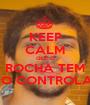 KEEP CALM QUE O ROCHA TEM TUDO CONTROLADO! - Personalised Poster A1 size