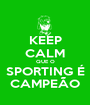KEEP CALM QUE O SPORTING É CAMPEÃO - Personalised Poster A1 size
