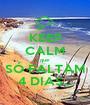 KEEP CALM que  SÓ FALTAM 4 DIAS... - Personalised Poster A1 size