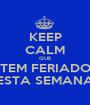 KEEP CALM QUE TEM FERIADO ESTA SEMANA - Personalised Poster A1 size