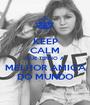 KEEP CALM QUE TENHO A MELHOR AMIGA DO MUNDO - Personalised Poster A1 size