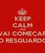 KEEP CALM QUE VAI COMEÇAR O RESGUARDO - Personalised Poster A1 size